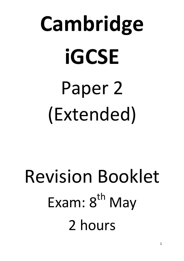 1 Cambridge iGCSE Paper 2 (Extended) Revision Booklet Exam: 8th May 2 hours