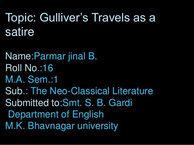 "Topic: Gulliver""s Travels as a satire Name:Parmar jinal B. Roll No.:16 M.A. Sem.:1 Sub.: The Neo-Classical Literature Subm..."