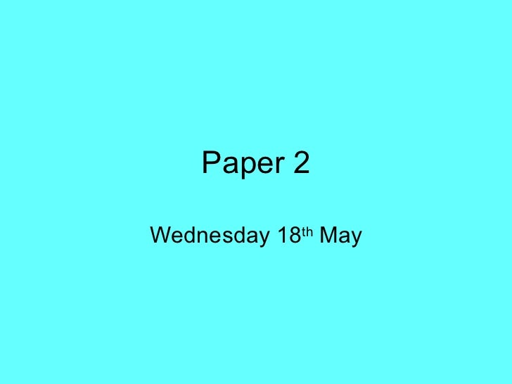 Paper 2 Wednesday 18 th  May
