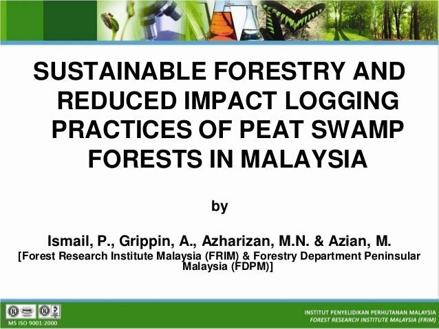 SUSTAINABLE FORESTRY AND   REDUCED IMPACT LOGGING   PRACTICES OF PEAT SWAMP     FORESTS IN MALAYSIA                       ...