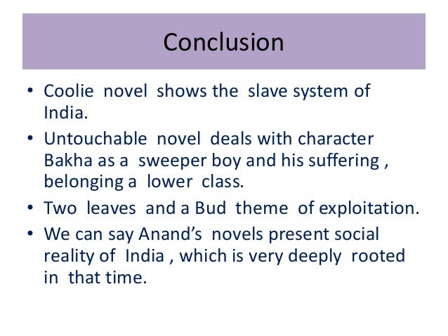 character of bakha in untouchable His low characters that he expresses his message of hope his novels are   bakha is innocent, dignified and lovable inspite of the conscious humiliation  heaped.