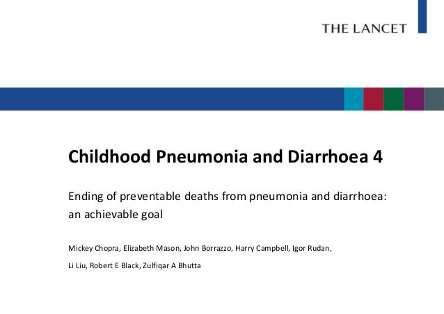 Childhood Pneumonia and Diarrhoea 4Ending of preventable deaths from pneumonia and diarrhoea:an achievable goalMickey Chop...