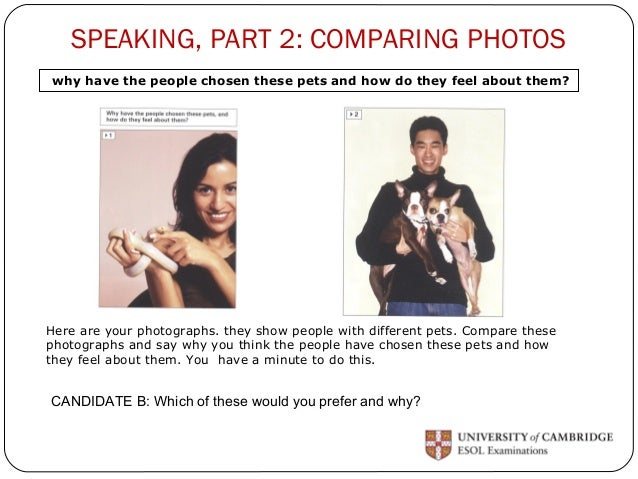 SPEAKING, PART 2: COMPARING PHOTOS  why have the people chosen these pets and how do they feel about them?  Here are your ...