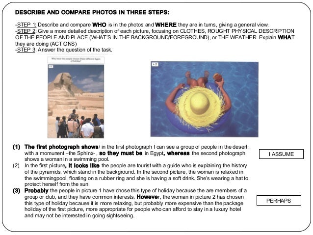DESCRIBE AND COMPARE PHOTOS IN THREE STEPS:  -STEP 1: Describe and compare WHO is in the photos and WHERE they are in turn...