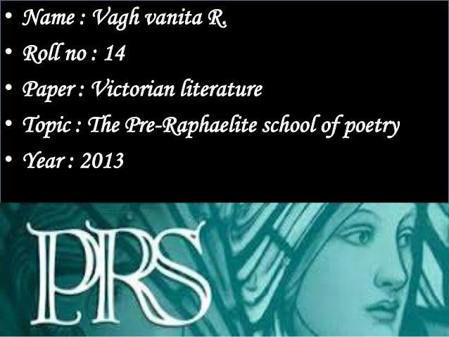 •   Name : Vagh vanita R.•   Roll no : 14•   Paper : Victorian literature•   Topic : The Pre-Raphaelite school of poetry• ...