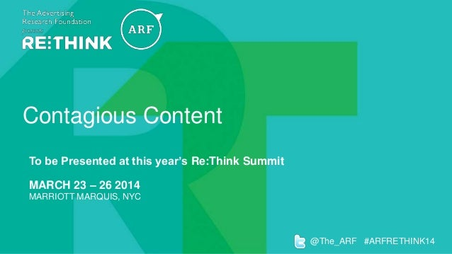 Contagious Content To be Presented at this year's Re:Think Summit  MARCH 23 – 26 2014 MARRIOTT MARQUIS, NYC  @The_ARF #ARF...