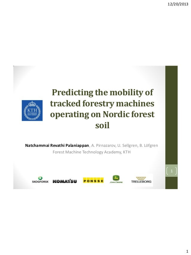 12/20/2013  Predicting the mobility of tracked forestry machines operating on Nordic forest soil Natchammai Revathi Palani...
