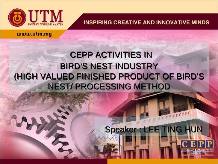 CEPP ACTIVITIES IN BIRD'S NEST INDUSTRY (HIGH VALUED FINISHED PRODUCT OF BIRD'S NEST/ PROCESSING METHOD Speaker : LEE TING...