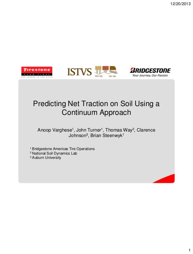 12/20/2013  Predicting Net Traction on Soil Using a Continuum Approach Anoop Varghese1, John Turner1, Thomas Way2, Clarenc...