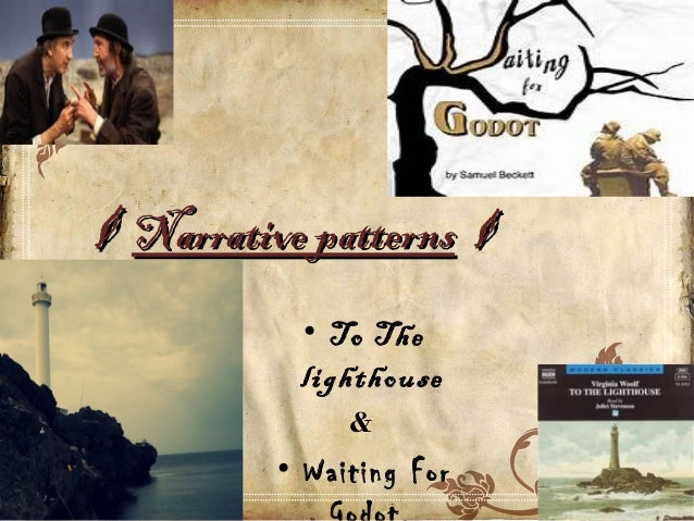 ◊◊ Narrative patternsNarrative patterns ◊◊ • To The lighthouse & • Waiting For