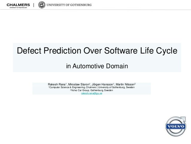 Defect Prediction Over Software Life Cycle in Automotive Domain Rakesh Rana1, Miroslaw Staron1, Jörgen Hansson1, Martin Ni...