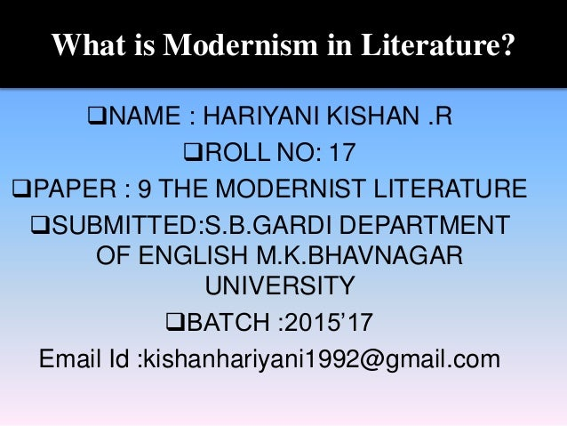What is Modernism in Literature? NAME : HARIYANI KISHAN .R ROLL NO: 17 PAPER : 9 THE MODERNIST LITERATURE SUBMITTED:S....