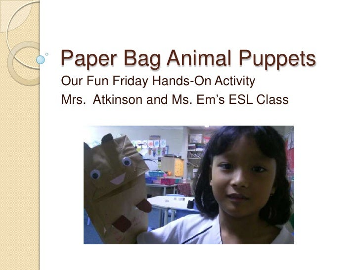 Paper Bag Animal PuppetsOur Fun Friday Hands-On ActivityMrs. Atkinson and Ms. Em's ESL Class