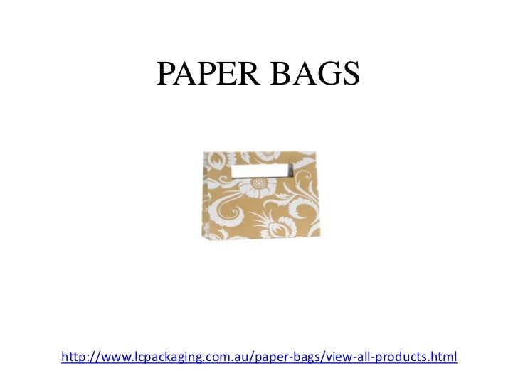 PAPER BAGShttp://www.lcpackaging.com.au/paper-bags/view-all-products.html