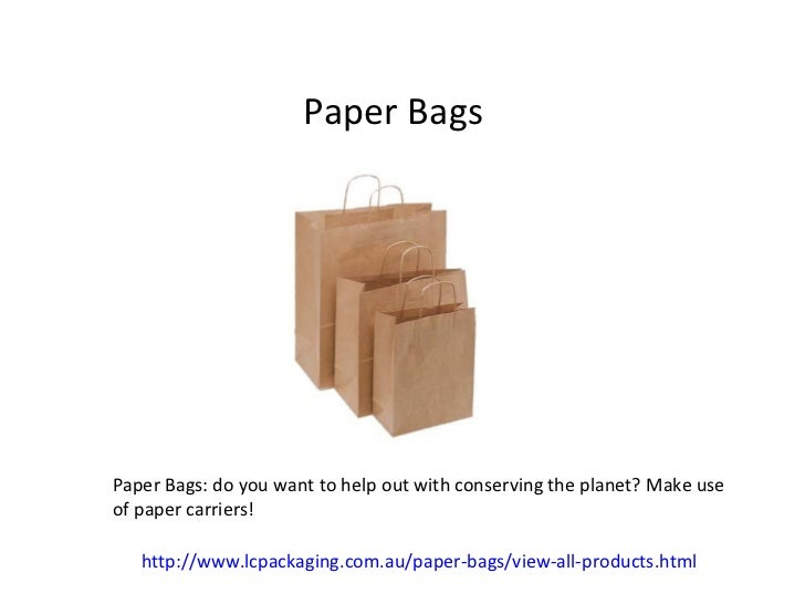 Paper BagsPaper Bags: do you want to help out with conserving the planet? Make useof paper carriers!   http://www.lcpackag...