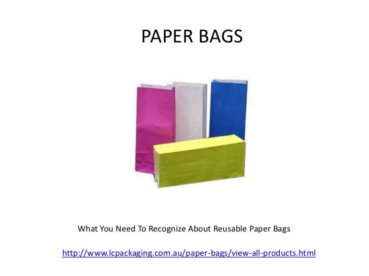 PAPER BAGS   What You Need To Recognize About Reusable Paper Bagshttp://www.lcpackaging.com.au/paper-bags/view-all-product...