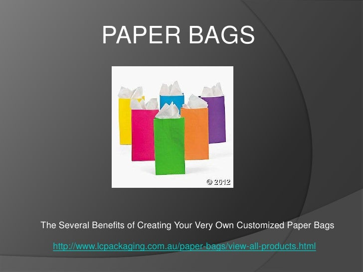 PAPER BAGSThe Several Benefits of Creating Your Very Own Customized Paper Bags  http://www.lcpackaging.com.au/paper-bags/v...