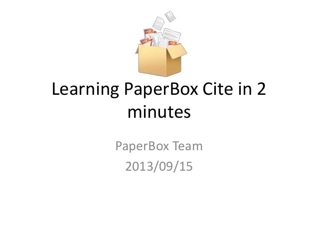 Learning PaperBox Cite in 2 minutes PaperBox Team 2013/09/15