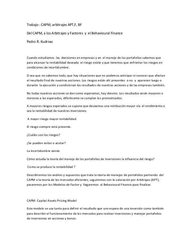 Trabajo : CAPM, arbitrajes APT,F, BFDel CAPM, a los Arbitrajes y Factores y el Behavioural FinancePedro R. KudrnacCuando e...