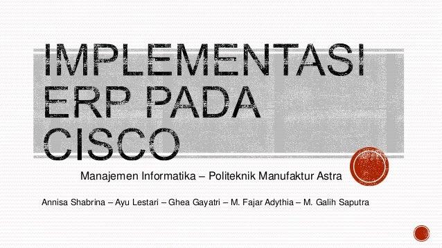 Manajemen Informatika – Politeknik Manufaktur Astra Annisa Shabrina – Ayu Lestari – Ghea Gayatri – M. Fajar Adythia – M. G...