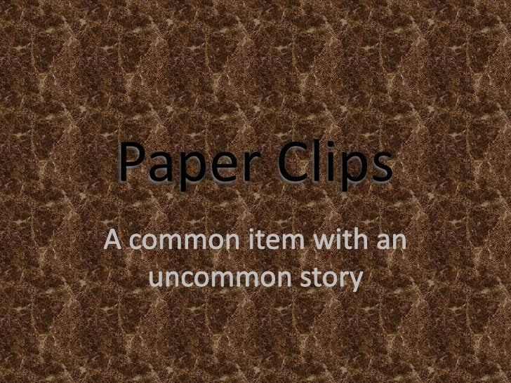 Paper Clips<br />A common item with an uncommon story<br />