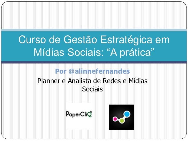 Por @alinnefernandes<br />Planner e Analista de Redes e Mídias Sociais<br />Curso de Gestão Estratégica em Mídias Sociais:...