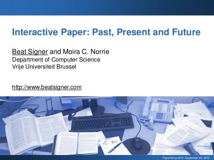 Interactive Paper: Past, Present and FutureBeat Signer and Moira C. NorrieDepartment of Computer ScienceVrije Universiteit...