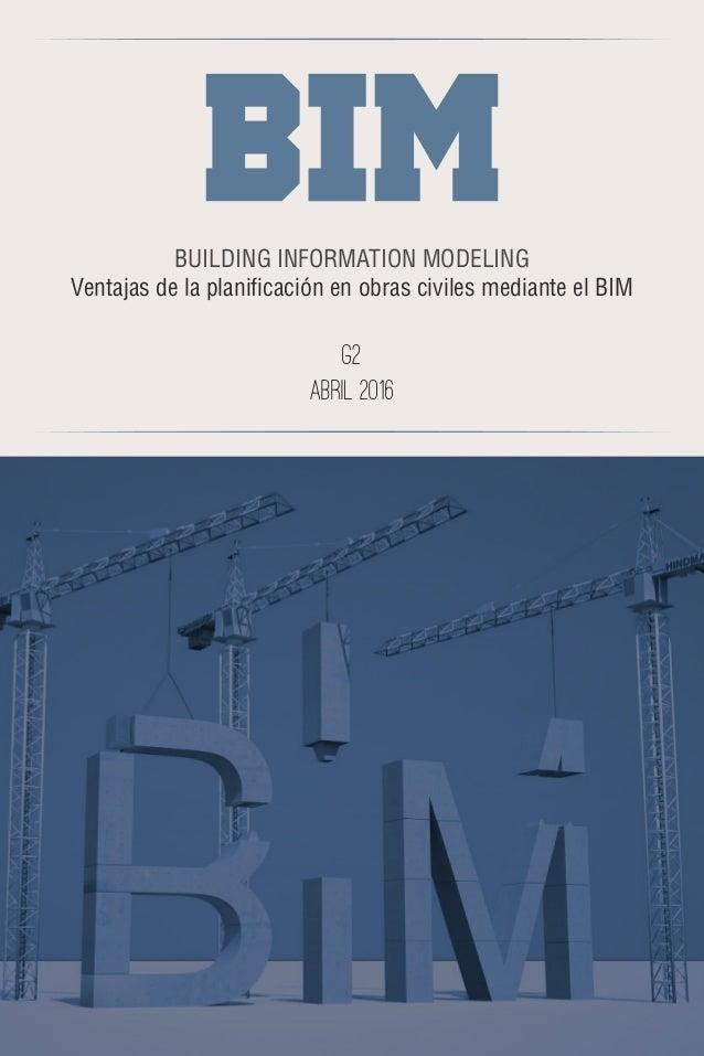 VENTAJAS DE LA PLANIFICACIÓN EN LAS OBRAS CIVILES MEDIANTE EL BIM 1 BUILDING INFORMATION MODELING Ventajas de la planifica...