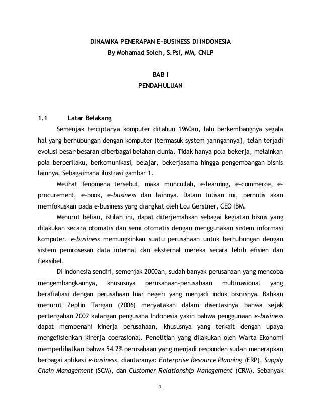 DINAMIKA PENERAPAN E-BUSINESS DI INDONESIA By Mohamad Soleh, S.Psi, MM, CNLP BAB I PENDAHULUAN 1.1 Latar Belakang Semenjak...