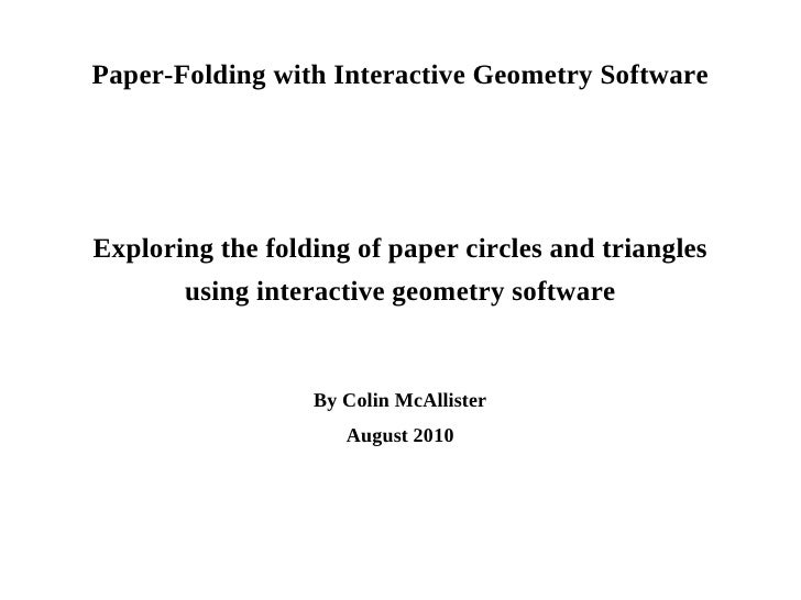 Paper-Folding with Interactive Geometry Software Exploring the folding of paper circles and triangles using interactive ge...
