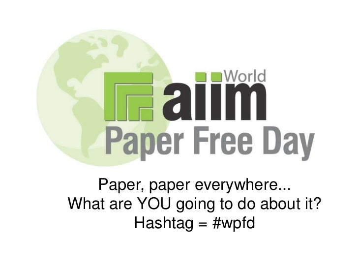 Paper, paper everywhere...<br />What are YOU going to do about it?<br />Hashtag = #wpfd<br />
