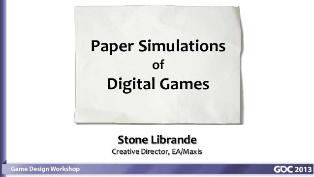 Stone LibrandeCreative Director, EA/MaxisPaper SimulationsofDigital Games