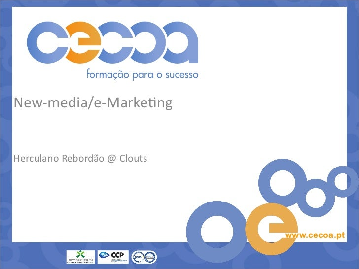 New-media/e-MarketingHerculano Rebordão @ Clouts                              www.cecoa.pt