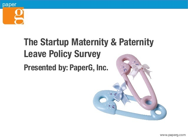 www.paperg.com paper The Startup Maternity & Paternity Leave Policy Survey  Presented by: PaperG, Inc.