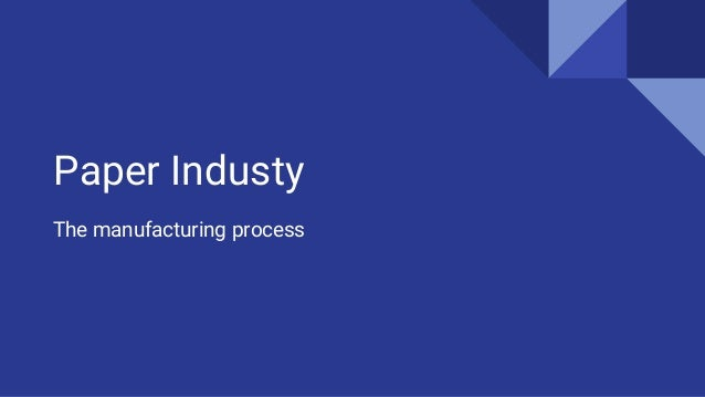 Paper Industy The manufacturing process