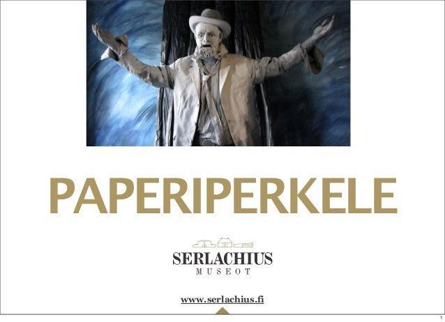 www.serlachius.fi PAPERIPERKELE 1