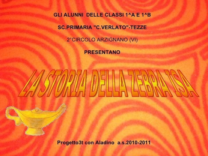 """GLI ALUNNI   DELLE CLASSI 1^A E 1^B SC.PRIMARIA """"C.VERLATO""""-TEZZE 2°CIRCOLO ARZIGNANO (VI) PRESENTANO LA STORIA..."""