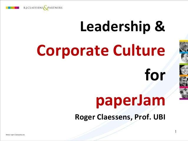 1 Leadership & Corporate Culture for paperJam Roger Claessens, Prof. UBI