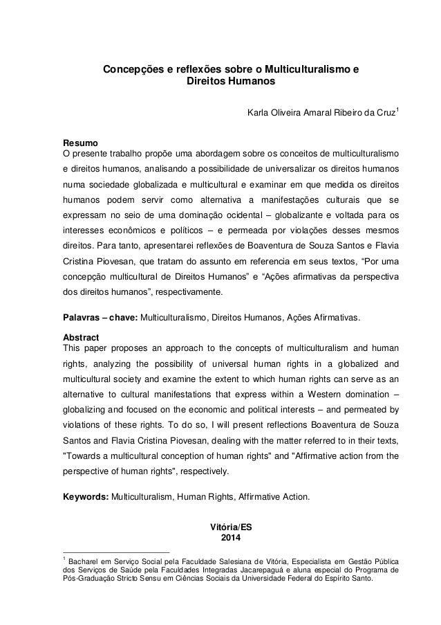 Concepções e reflexões sobre o Multiculturalismo e Direitos Humanos Karla Oliveira Amaral Ribeiro da Cruz1 Resumo O presen...