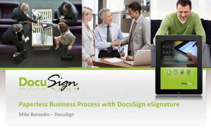 Paperless Business Process withDocuSigneSignature<br />Mike Borozdin – DocuSign<br />