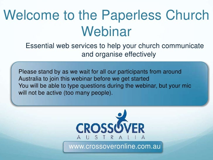 Welcome to the Paperless Church Webinar<br />Essential web services to help your church communicate and organise effective...