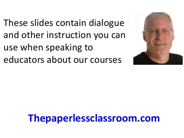 These slides contain dialogue  and other instruction you can  use when speaking to  educators about our courses  Thepaperl...