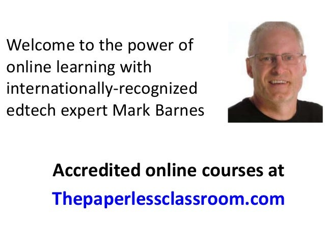 Welcome to the power of  online learning with  internationally-recognized  edtech expert Mark Barnes  Accredited online co...