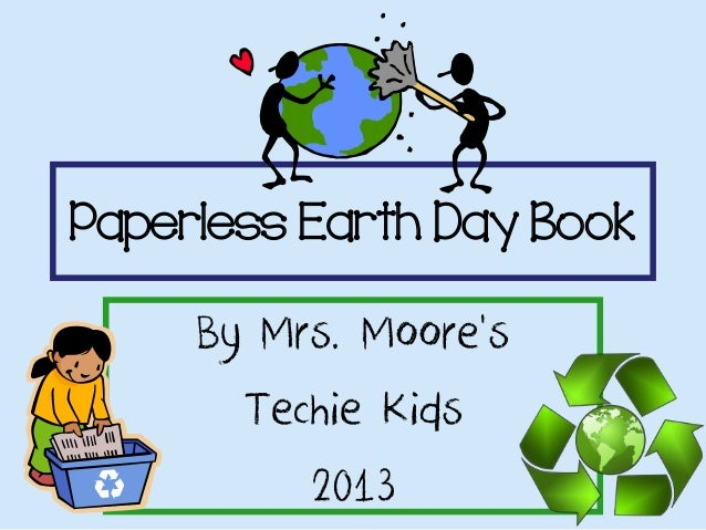 Paperless Earth Day BookBy Mrs. Moore'sTechie Kids2013