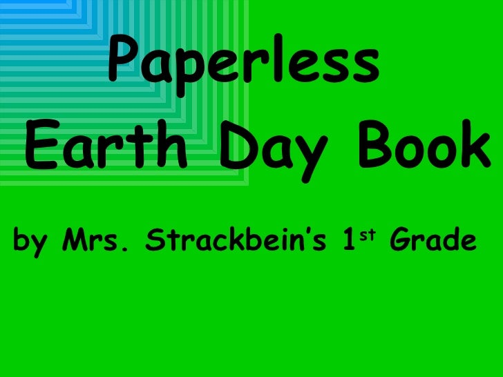 Paperless  Earth Day Book by Mrs. Strackbein's 1 st  Grade