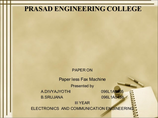 PRASAD ENGINEERING COLLEGE                  PAPER ON            Paper less Fax Machine                  Presented by     A...