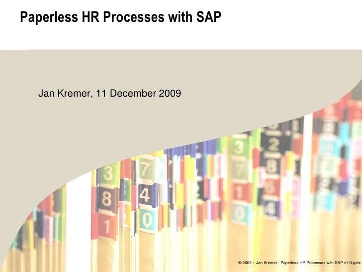 Paperless HR Processes with SAP      Jan Kremer, 11 December 2009                                       © 2009 – Jan Kreme...