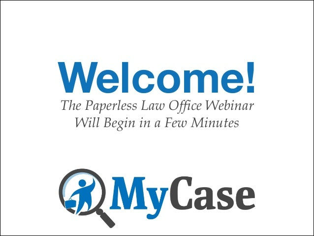 Welcome! The Paperless Law Office Webinar Will Begin in a Few Minutes
