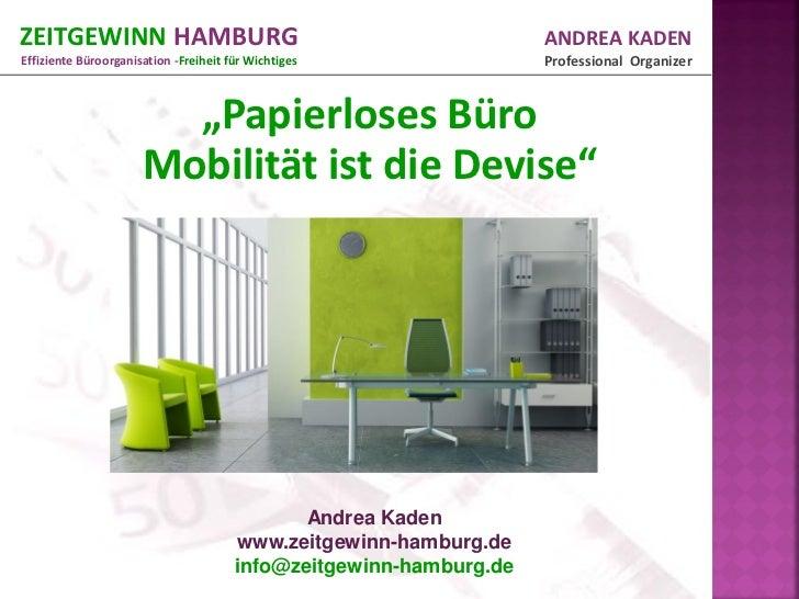 ZEITGEWINN HAMBURG                                                  ANDREA KADENEffiziente Büroorganisation -Freiheit für ...