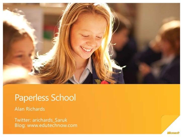 Paperless School<br />Alan Richards<br />Twitter: arichards_Saruk<br />Blog: www.edutechnow.com<br />